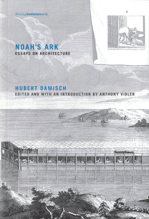 Noahs Ark Essays On Architecture Writing Architecture Series  Essays On Architecture Writing Architecture Series  Hubert Damisch     Nai Booksellers