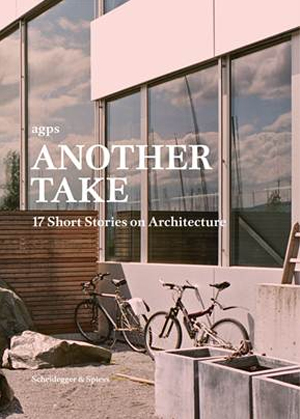 Another Take  17 Short Stories on Architecture | agps
