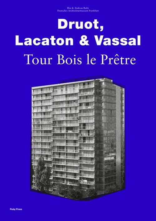 druot lacaton vassal tour bois le pr tre ilka ruby andreas ruby german architecture. Black Bedroom Furniture Sets. Home Design Ideas