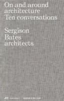 On and around architecture. Ten conversations. Sergison Bates architects   Gerold Kunz, Hilar Stadler, Jonathan Sergison, Stephen Bates, Mark Tuff   9783038602286   PARK BOOKS