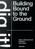 Dig it! building bound to the ground | Bjarne Mastenbroek, SeARCH, Iwan Baan | 9783836578172 | TASCHEN