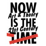Now is the time. Art & Theory in the 21st Century   Jelle Bouwhuis, Ingrid Commandeur, Gijs Frieling, Domeniek Ruyters, Margriet Schavemaker, Christel Vesters   9789056627218