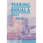 Making Douala 2007-2013 | Xandra Nibbeling, Kamiel Verschuren | ICU art projects