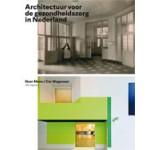 Architectuur voor de gezondheidszorg in Nederland | Noor Mens, Cor Wagenaar | 9789056627331