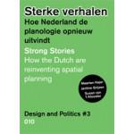 Sterke verhalen. Hoe Nederland de planologie opnieuw uitvindt. Design and Politics # 3 | Maarten Hajer, Susan van 't Klooster, Jantine Grijzen | 9789064507342