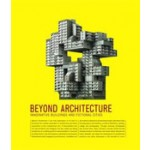 Beyond Architecture. Imaginative Buildings and Fictional Cities | Robert Klanten, Lukas Feireiss | 9783899552355