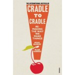 Cradle to Cradle. Remaking The Way we Make Things | Michael Braungart, William McDonough | 9780099535478
