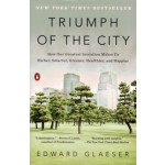 Triumph of the City. How Our Greatest Invention Makes us Richer, Smarter, Greener, Healthier, and Happier | Edward Glaeser | 9780143120544