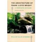 The Architecture of Frank Lloyd Wright. A Complete Catalog - Fourth Edition | William Allin Storrer | 9780226435756