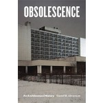 OBSOLESCENCE - An Architectural History | Daniel M. Abramson | 9780226478050