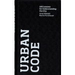 URBAN CODE. 100 Lessons for Understanding the City | Anne Mikoleit, Moritz Pürckhauer | 9780262016414