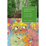 GREENING BERLIN. The Co-Production of Science, Politics, and Urban Nature | Jens Lachmund | 9780262018593