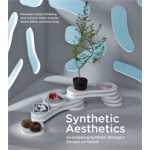 Synthetic Aesthetics. Investigating Synthetic Biology's Designs on Nature | Alexandra Daisy Ginsberg, Jane Calvert, Pablo Schyfter, Alistair Elfick, Drew Endy | 9780262019996