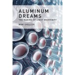 ALUMINIUM DREAMS. The Making of Light Modernity | Mimi Sheller | 9780262026826