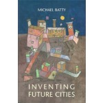 Inventing Future Cities | Michael Batty | 9780262038959 | MIT Press
