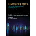 Constructing Green. The Social Structures of Sustainability | Rebecca L. Henn, Andrew J. Hoffman | 9780262519625