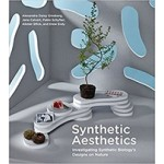 Synthetic Aesthetics. Investigating Synthetic Biology's Designs on Nature | Alexandra Daisy Ginsberg, Jane Calvert, Pablo Schyfter, Alistair Elfick, Drew Endy | 9780262534017