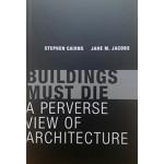 BUILDINGS MUST DIE Stephen Cairns, Jane M. Jacobs | MIT press | 9780262534710