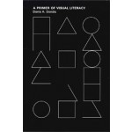 A Primer of Visual Literacy | Donis A Dondis | 9780262540292 | MIT