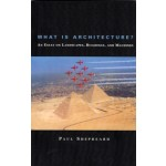 What is Architecture? An Essay on Landscapes, Buildings, and Machines | Paul Shepheard | 9780262691666