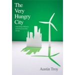 The Very Hungry City. Urban Energy Efficiency and the Economic Fate of Cities | Austin Troy | 9780300162318