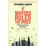 If Mayors Ruled The World. Dysfunctional Nations, Rising Cities | Benjamin R. Barber | 9780300209327