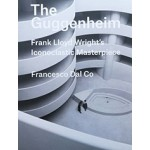 The Guggenheim Frank Lloyd Wright's iconoclastic masterpiece | 9780300226058 | YALE