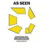 AS SEEN exhibitions that made architecture and design history | Yale Press | 9780300228625