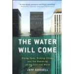 The Water Will Come. Rising Seas, Sinking Cities, and the Remaking of the Civilized World | Jeff Goodell | 9780316260206 | Back Bay Books