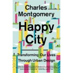 Happy City. Transforming Our Lives Through Urban Design | Charles Montgomery | 9780374168230