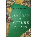 A HISTORY OF FUTURE CITIES - paperback edition | Daniel Brook | 9780393348866