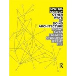Spatial Agency. Other Ways of Doing Architecture | Nishat Awan, Tatjana Schneider, Jeremy Till | 9780415571937