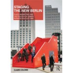 Staging the New Berlin. Place Marketing and the Politics of Urban Reinvention Post-1989