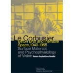 Le Corbusier. Beton Brut and Ineffable Space (1940-1965). Surface Materials and Psychophysiology of Vision | Roberto Gargiani, Anna Rosellini | 9780415681711
