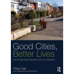 Good Cities, Better Lives. How Europe Discovered the Lost Art of Urbanism | Peter Hall | 9780415840224