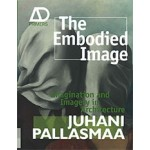 The Embodied Image. Imagination and Imagery in Architecture | Juhani Pallasmaa | 9780470711903