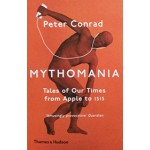 MYTHOMANIA tales of our time from Apple to ISIS | Peter Conrad | 9780500293546 | Thames & Hudson
