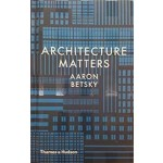Architecture Matters | Aaron Betsky | Thames & Hudson | 9780500519080