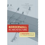 Borderwall As Architecture - a Manifesto for the U.S. - Mexico Boundary | Ronald Rael | 9780520283947