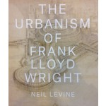 The Urbanism of Frank Lloyd Wright | Neil Levine | Princeton University Press | 9780691167534
