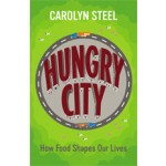 Hungry City. How Food Shapes Our Lives   Carolyn Steel   9780701180379
