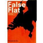 False Flat. Why Dutch Design is so Good | Aaron Betsky, Adam Eeuwens | 9780714848617