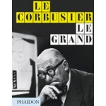 LE CORBUSIER LE GRAND - Midi Edition | Jean-Louis Cohen, Tim Benton | 9780714868691