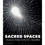 SACRED SPACES. Contemporary Religious Architecture | James Pallister | 9780714868950
