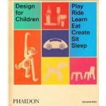 Design for Children. Play, Ride, Learn, Eat, Create, Sit, Sleep | Kimberlie Birks | 9780714875194