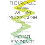 The Upcycle. Beyond Sustainability. Designing for Abundance | William McDonough, Michael Braungart | 9780865477483
