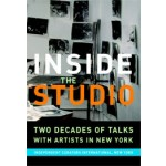 Inside the Studio. Two Decades of Talks with Artists in New York | Judith Olch Richards | 9780916365707