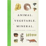 ANIMAL. VEGETABLE.MINERAL. Organising Nature: A Picture Album | Welcome Collection | 9780957028593