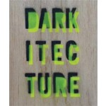 Darkitecture. Learning Architecture for the Twenty-First Century | Iwona Blazwick, Gerrard O'Carroll | 9780957429901