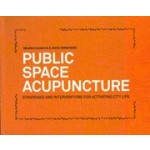 PUBLIC SPACE ACUPUNCTURE. Strategies and Interventions for Activating City Life | Helena Casanova, Jesus Hernandez | 9780989331708